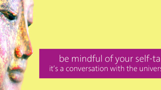 Be-Mindful-of-Your-Self-Talk-it's-a-Converstion-with-the-Universe
