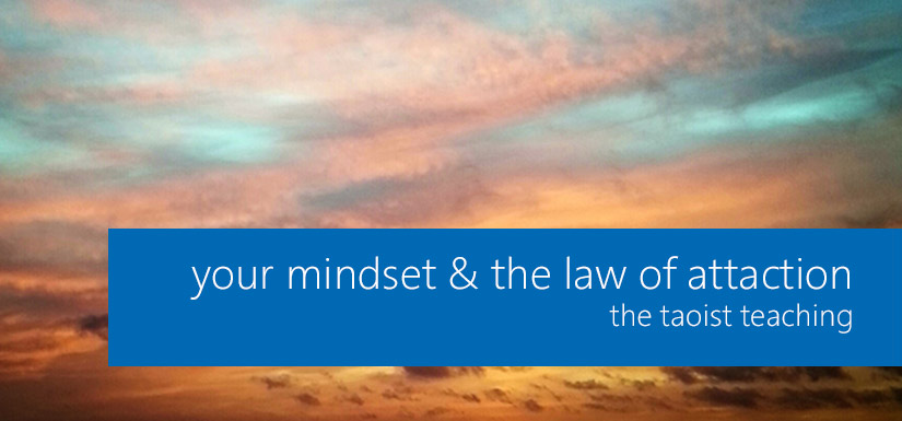 Your Mindset & The Law of Attraction: The Taoist Teaching